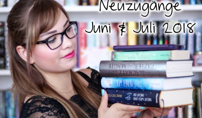 [Video] Bücher Haul | Neuzugänge Juni & Juli 2018