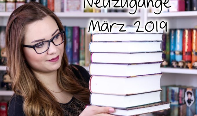 [Video] Bücher Haul  Neuzugänge März 2019