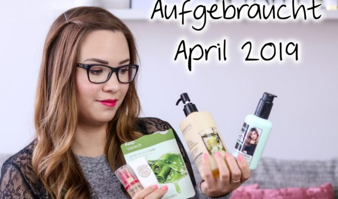 [Video] Aufgebraucht April 2019